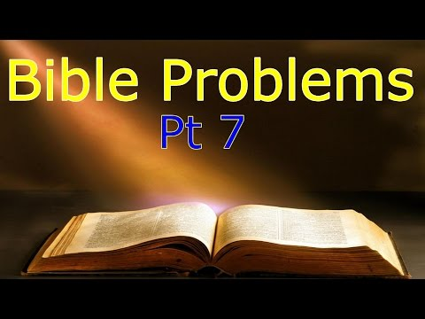 Problems With The Bible Pt 7
