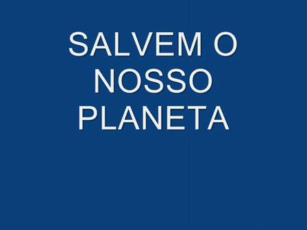 SALVEM O NOSSO PLANETA_0003