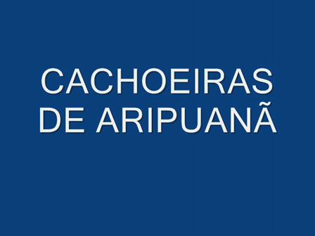 CACHOEIRAS DE ARIPUANÃ_0001