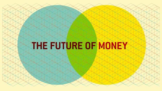 The Future of Money - O novo dinheiro chegando
