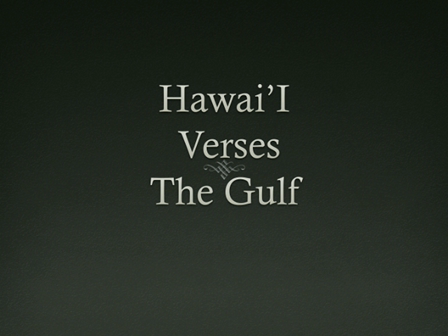 Hawai'i Vs. The Gulf of Mexico