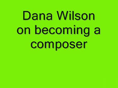 Dana Wilson on composing