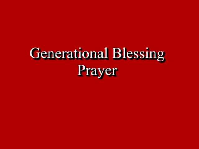 A prayer for generational curses- ( Generational Blessing prayer)