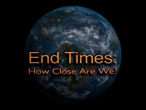 End Times: How close are we? Bible Prophecy