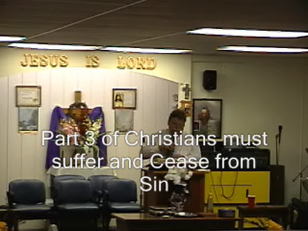 Part 3 Christians are to suffer and Cease from Sin Part 3