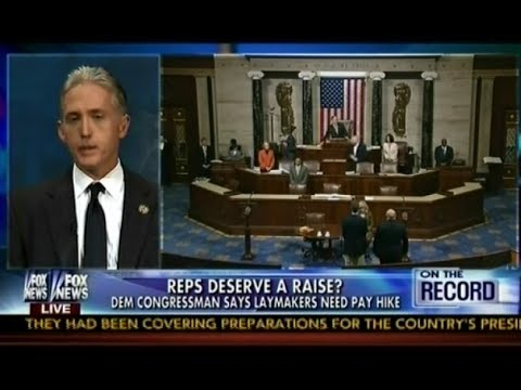 Reps Deserve A Raise? - Rep Moran: $174K A Yr Isn't Enough To Live On - Trey Gowdy On The Record