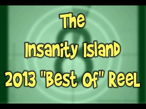"Insanity Island 2013 ""BEST OF"" Reel"