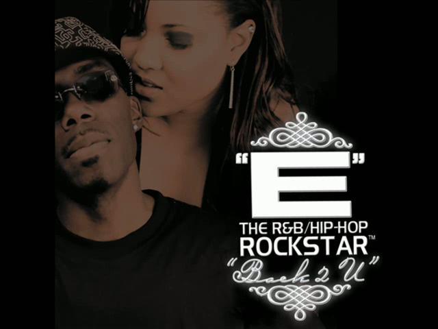 """E"" The R&B Hip-Hop Rockstar 'Back 2 U' (Unofficial Video Release)"