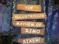 The Illustrious Mayhem of Rjmo Sixer!
