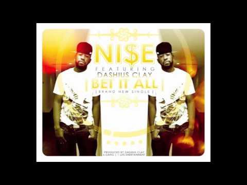 Ni$e - Bet It All Featuring Dashius Clay