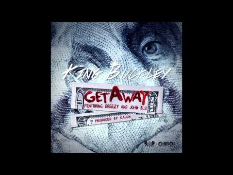 King Buckley - Get Away ft. Dreezy & John Blu (Prod. Kajun)