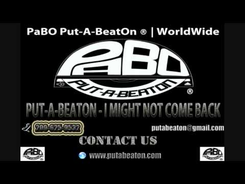 PaBO Put-A-BeatOn® | WorldWide Presents:  I Might Not Come Back