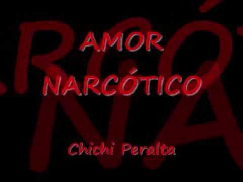CHICHI PERALTA - Amor Narcótico (con letra)