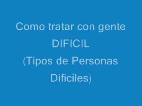 COMO TRATAR CON GENTE DIFICIL (7)