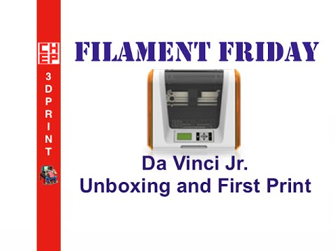 Filament Friday #20 - Special Presentation Da Vinci Jr. 3D Printer Unboxing - Video #065