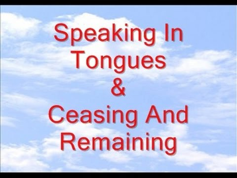 Speaking In Tongues - Ceasing And Remaining