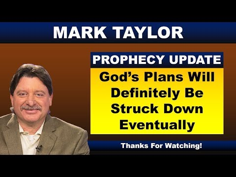 Mark Taylor 10/4/2018 Update – GOD'S PLANS WILL DEFINITELY BE STRUCK DOWN EVENTUALLY