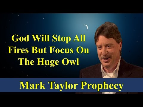 Mark Taylor Update Sept 2018 | GOD WILL STOP ALL FIRES BUT FOCUS ON THE HUGE OWL | Mark Taylor