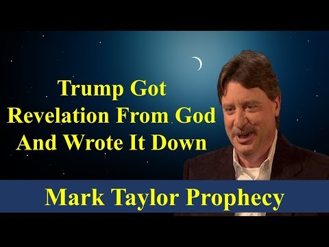 Mark Taylor 2018 | TRUMP GOT REVELATION FROM GOD AND WROTE IT DOWN | Prophecy Update This Week