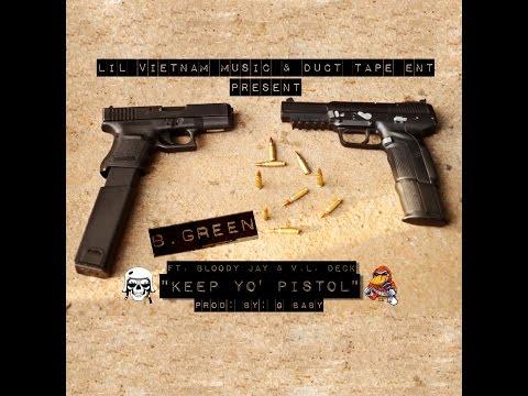 B Green ft. Bloody Jay & VL Deck - Keep Yo Pistol