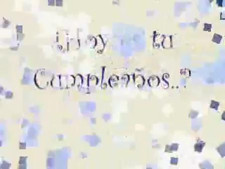Hoy es tu Cumpleaños... Sì... Felicidades...!!