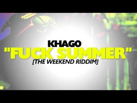 KHAGO - FUCK SUMMER [THE WEEKEND RIDDIM] CASHFLOW RECORDS [OFFICIAL]