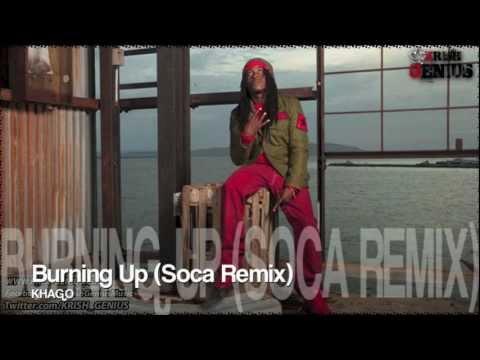 Khago - Burning Up (Soca Remix) Dec 2012