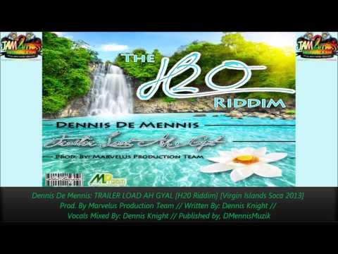 Dennis De Mennis - TRAILER LOAD AH GYAL [H20 Riddim][Virgin Islands Soca] 2013