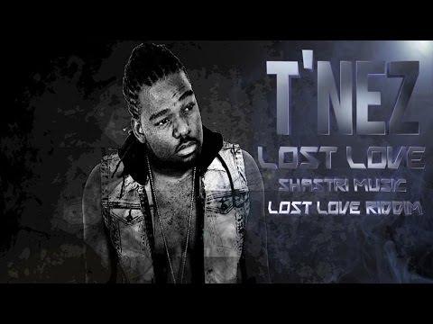 T'Nez - Lost Love [Lost Love Riddim] April 2014