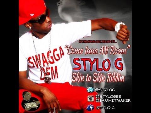 Stylo G - Come Inna Mi Room (Raw) [Skin To Skin Riddim] July 2014