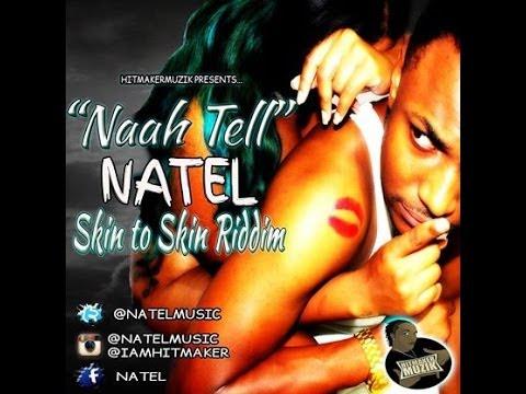 Natel - Naah Tell [Skin To Skin Riddim] July 2014