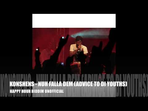 KONSHENS - NUH FALLA DEM (ADVICE TO DI YOUTHS) happy hour riddim unofficial