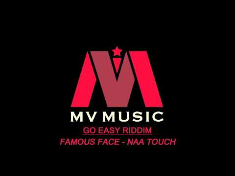 FAMOUS FACE - NAAH TOUCH - go easy riddim