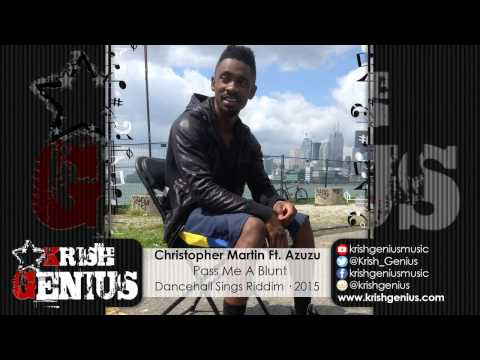 Christopher Martin Ft. Azuzu - Pass Me A Blunt [Dancehall Sings Riddim] February 2015