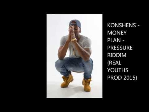 KONSHENS - MONEY PLAN - PRESSURE RIDDIM {REAL YOUTHS PRODUCTIONS 2015}