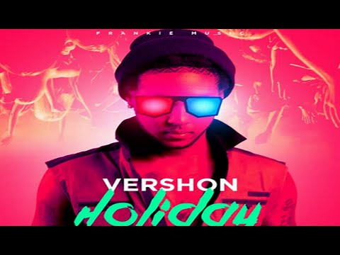 Vershon - Holiday - (PlayBack Riddim) - 2015