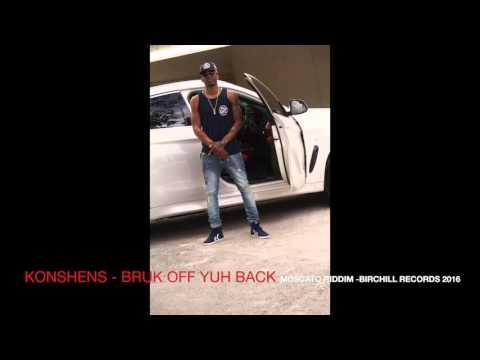 Konshens - Bruk off yuh back - moscato riddim - birchill records 2016}