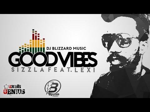 Sizzla Ft. Lexi - Good Vibes - April 2017