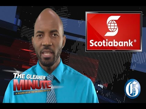 THE GLEANER MINUTE: Scotia denies claims... SLB delinquents... Chief Justice Sykes!