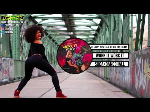 Destiny Sparta x Renee SixThirty - Work it Work it {Raw} ♫Soca ♫Dancehall March 2018