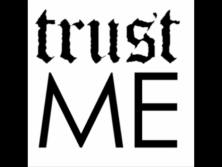 TRUST ME!!