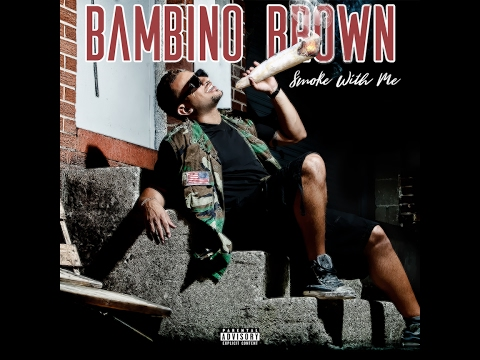 Bambino Brown - Smoke With Me