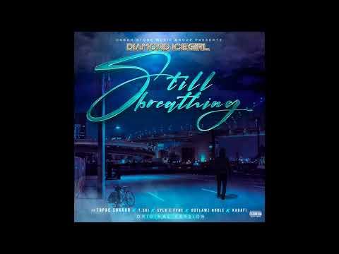 Diamond Icegirl Ft Tupac Shakur ,T.Ski, Sylk E Fyne, Outlawz Noble, Kadafi - Still Breathing