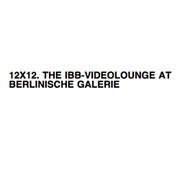 12×12 | IBB Video Lounge in Berlinische Galerie