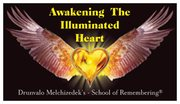 "Drunvalo Melchizedeks ""Awakening The Illuminated Heart workshop -"