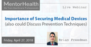 Importance of Securing Medical Devices (also could Discuss Prevention Techniques)