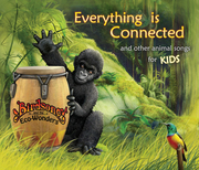 "New Children's CD Special! ""EVERYTHING IS CONNECTED and Other Animal Songs for Kids"""