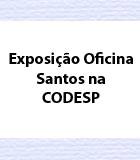 Exposição Oficina CODESP
