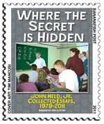 WHERE THE SECRET IS HIDDEN, JOHN HELD, JR., COLLECTED ESSAYS 1979-2011