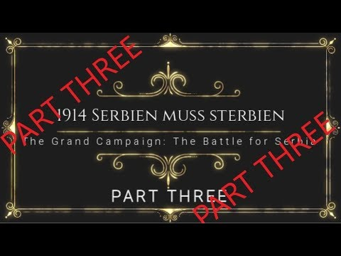'The Grand Campaign' [3] - Serbien muss sterbien (1 Oct to 1 Nov - 1914)